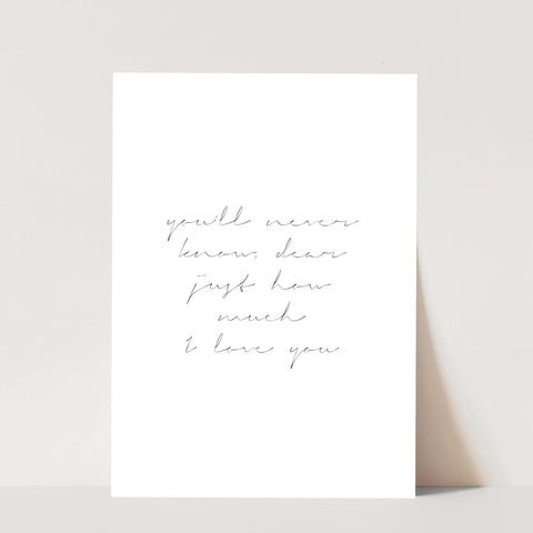 You'll Never Know, Dear Just How Much I Love You Print