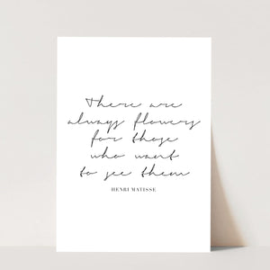 There Are Always Flowers for Those Who Want to See Them. -Henri Matisse Quote Print