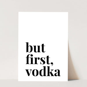 But First, Vodka Print