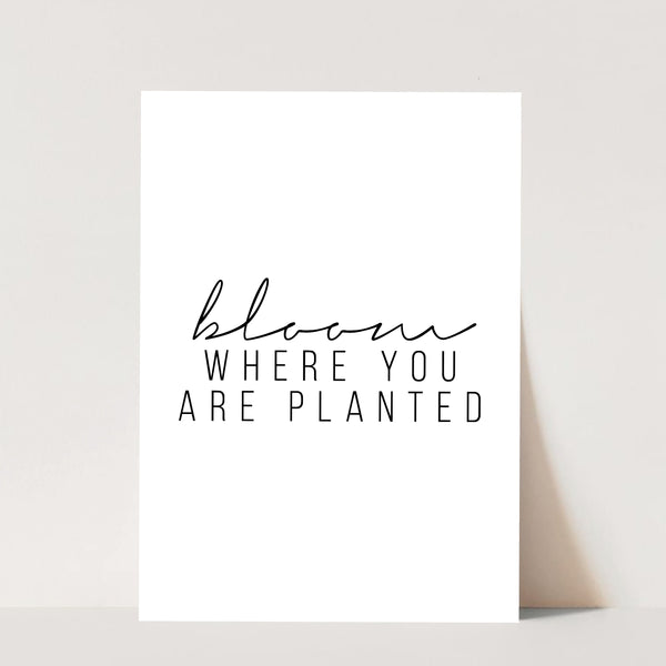 Bloom Where You Are Planted Print