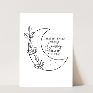 What If I Fall? Oh, but Darling, What If You Fly? Moon Print