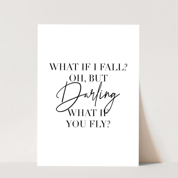 What If I Fall? Oh, but Darling, What If You Fly? Print