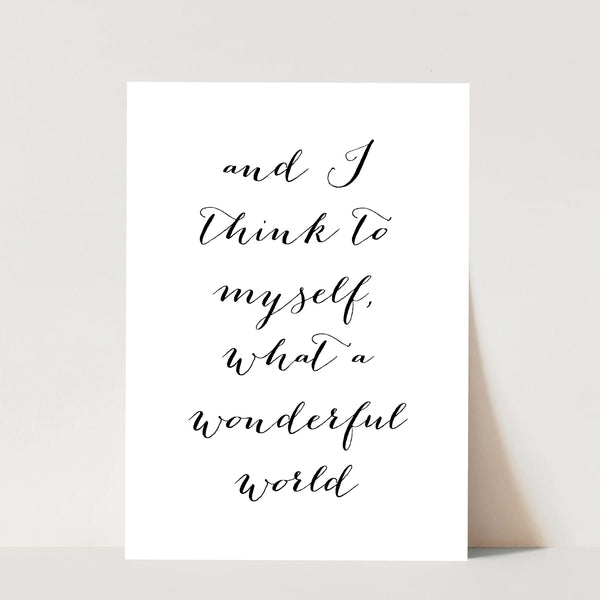 And I Think To Myself What A Wonderful World Script Print