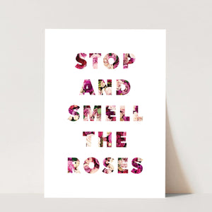 Stop and Smell the Roses Print