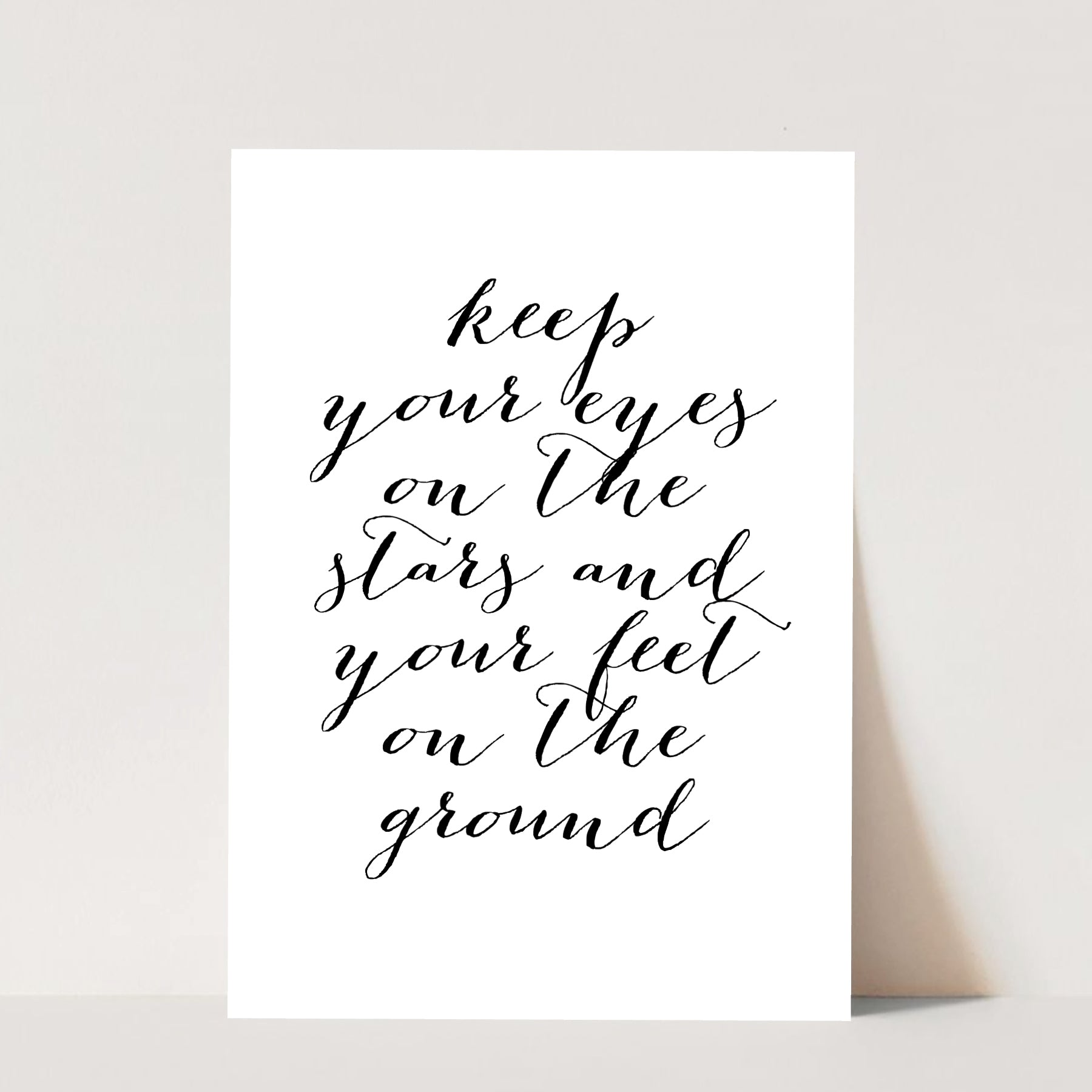 Keep Your Eyes On the Stars and Your Feet On the Ground Print