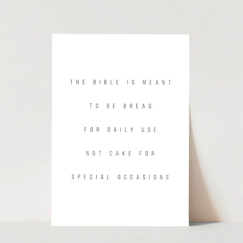 The Bible Is Meant to be Bread for Daily Use Not Cake for Special Occasions Print