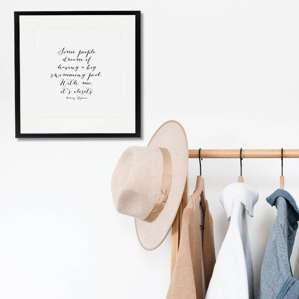 Some People Dream of Having A Big Swimming Pool. With Me, It's Closets. -Audrey Hepburn Quote Print