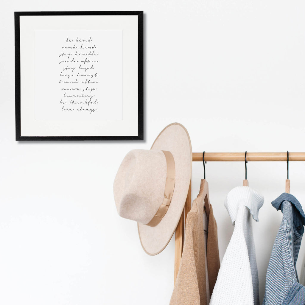 Be Kind. Work Hard. Stay Humble. Smile Often. Stay Loyal. Keep Honest. Travel Often. Never Stop Learning. Be Thankful. Love Always. Print - Typologie Paper Co