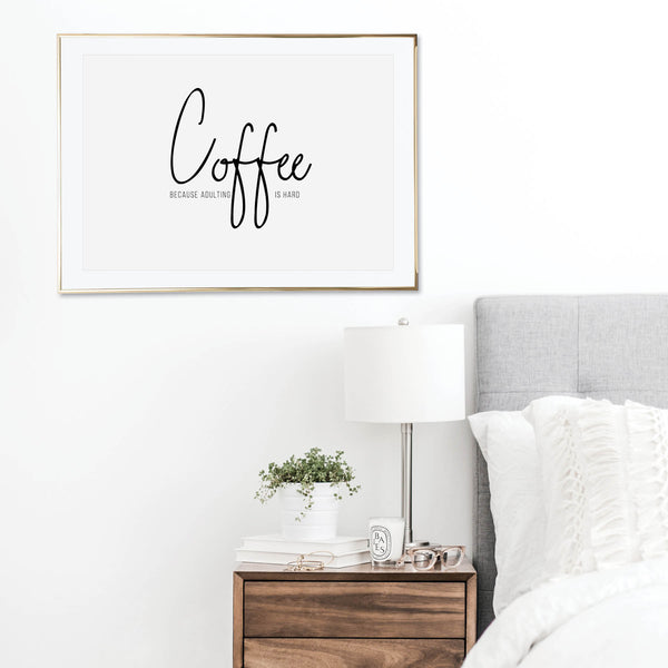 Coffee Because Adulting Is Hard Print