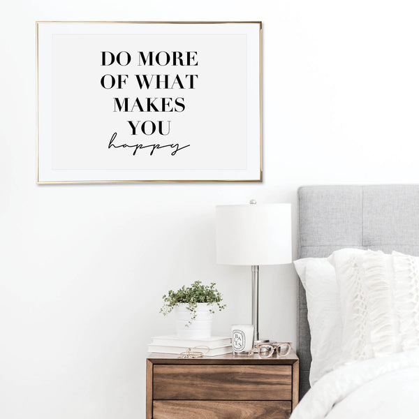 Do More of What Makes You Happy Print