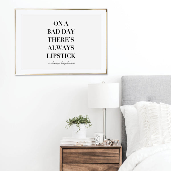 On A Bad Day There's Always Lipstick. -Audrey Hepburn Quote Print