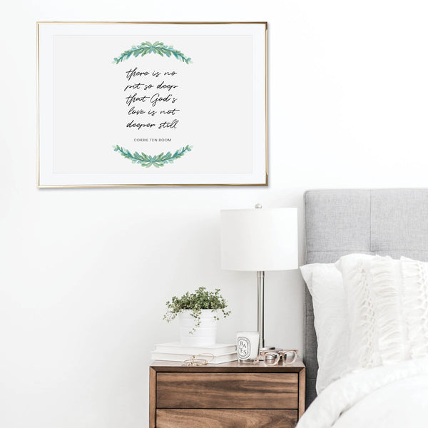 There Is No Pit So Deep That God's Love Is Not Deeper Still. -Corrie Ten Boom Quote Print
