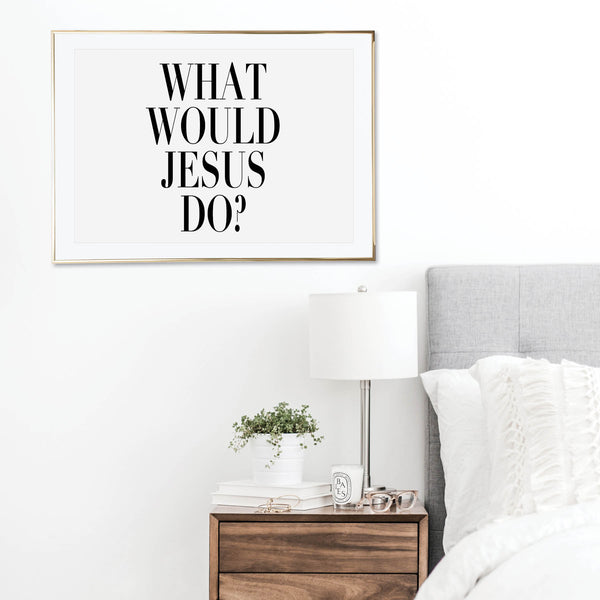What Would Jesus Do? Print