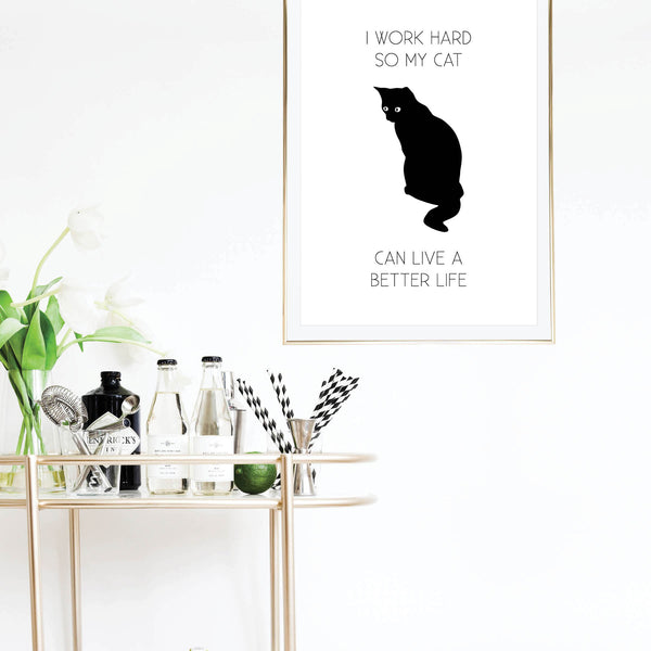 I Work Hard So My Cat Can Live A Better Life Print