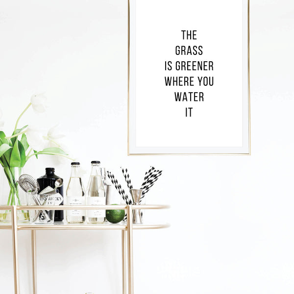 The Grass Is Greener Where You Water It Print