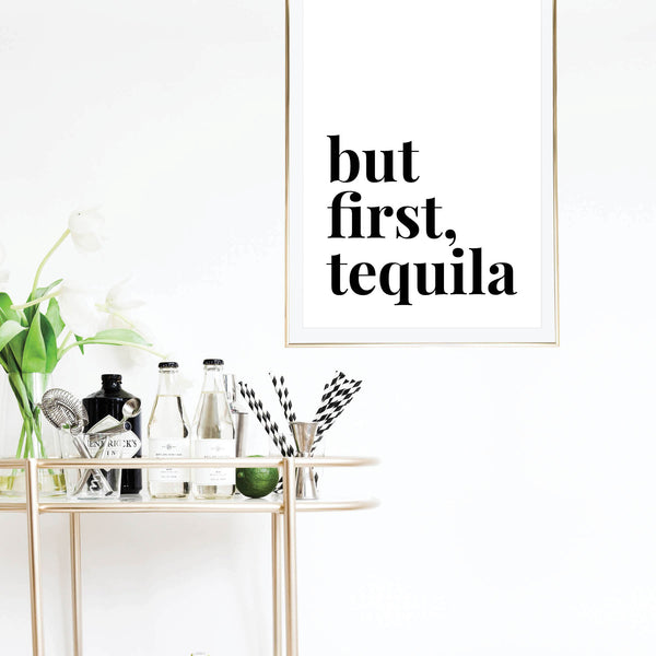 But First, Tequila Print