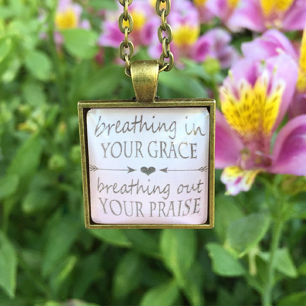"Pendant Necklace ""Breathing in your grace, breathing out your praise."" - Redeemed Jewelry"