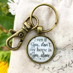 Even if You Don't My Hope is You Alone Keychain - Redeemed Jewelry