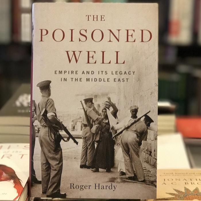 Poisoned Well: Empire and its Legacy in the Middle East