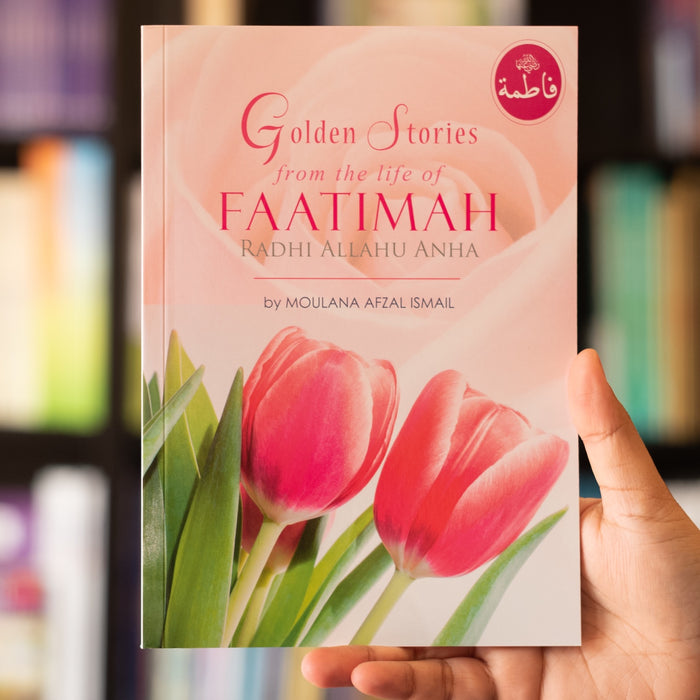 Golden Stories from the Life of Faatimah (r.a.)