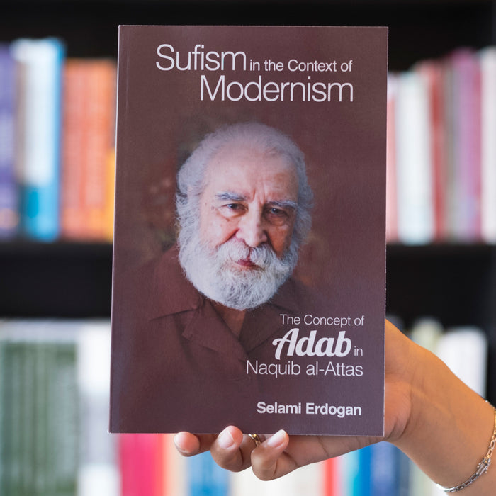 Sufism in the Context of Modernism: The Concept of Adab in Naquib al-Attas