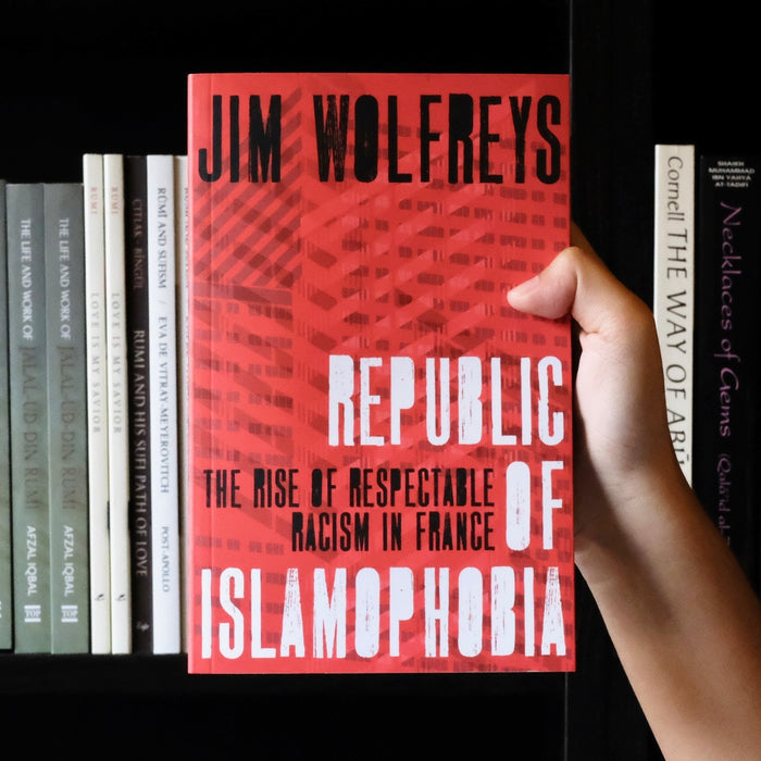 Republic of Islamophobia: The Rise of Respectable Racism in France