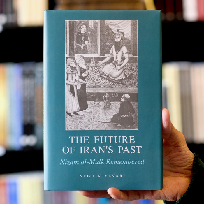 The Future of Iran's Past: Nizam al-Mulk Remembered