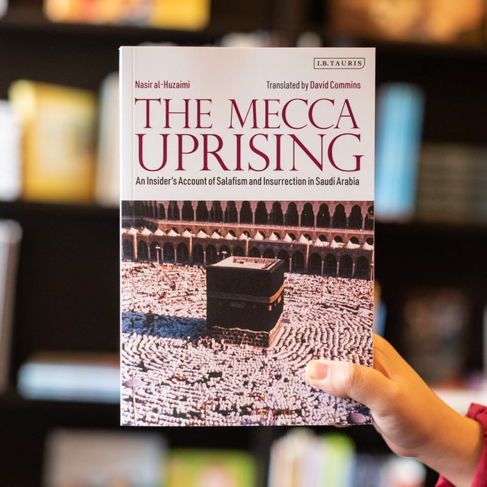 The Mecca Uprising: An Insider's Account of Salafism and Insurrection in Saudi Arabia