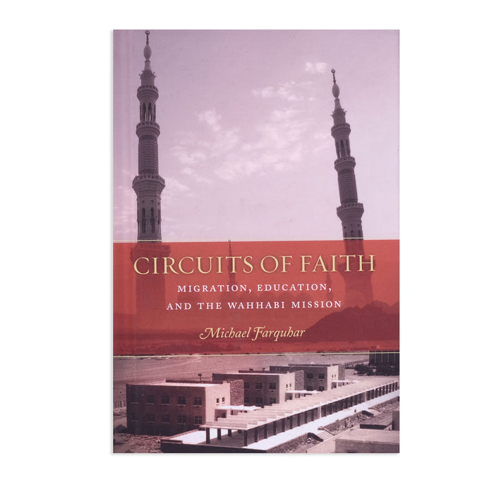 Circuits of Faith: Migration, Education, and the Wahhabi Mission