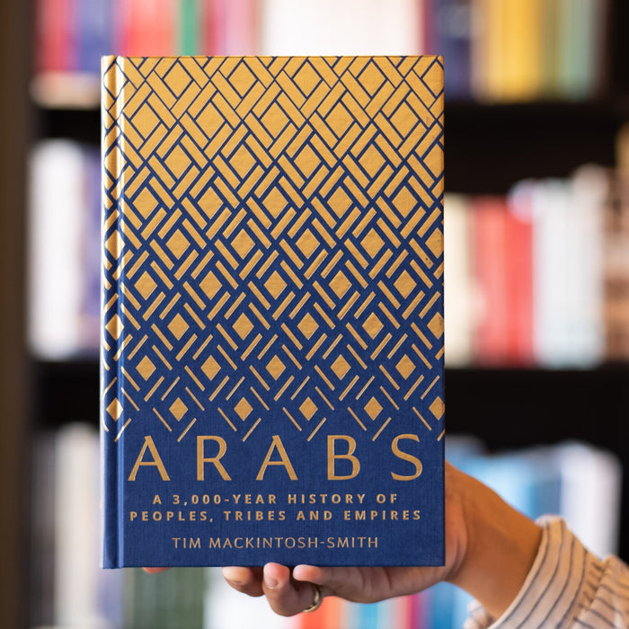 Arabs: A 3000-Year History of Peoples, Tribes and Empires