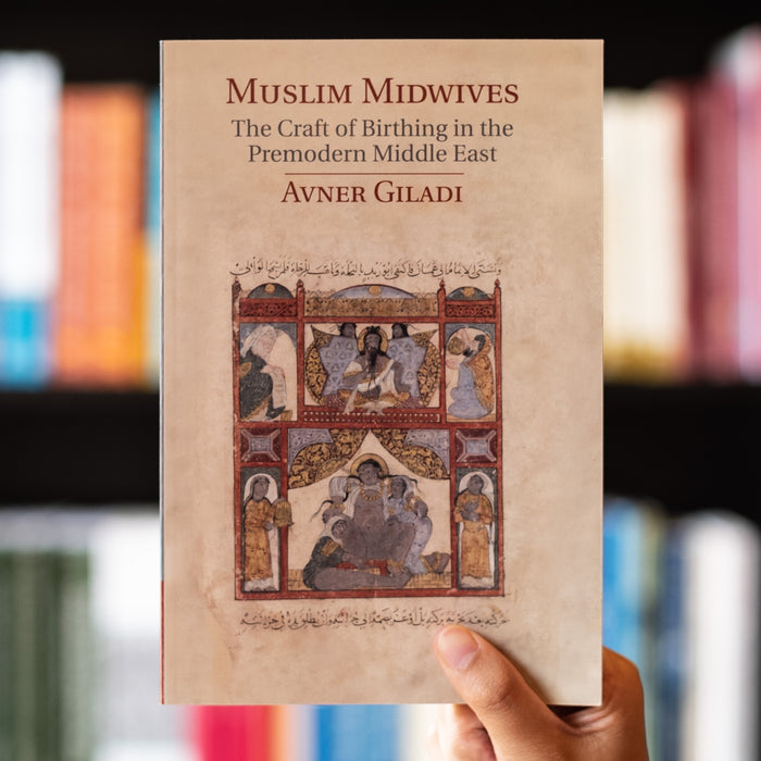 Muslim Midwives: The Craft of Birthing in the Premodern Middle East