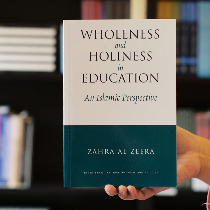 Wholeness and Holiness in Education: An Islamic Perspective