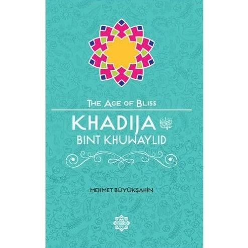 Khadija Bint Khuwaylid (The Age of Bliss)