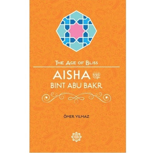 Aisha Bint Abu Bakr (The Age of Bliss)