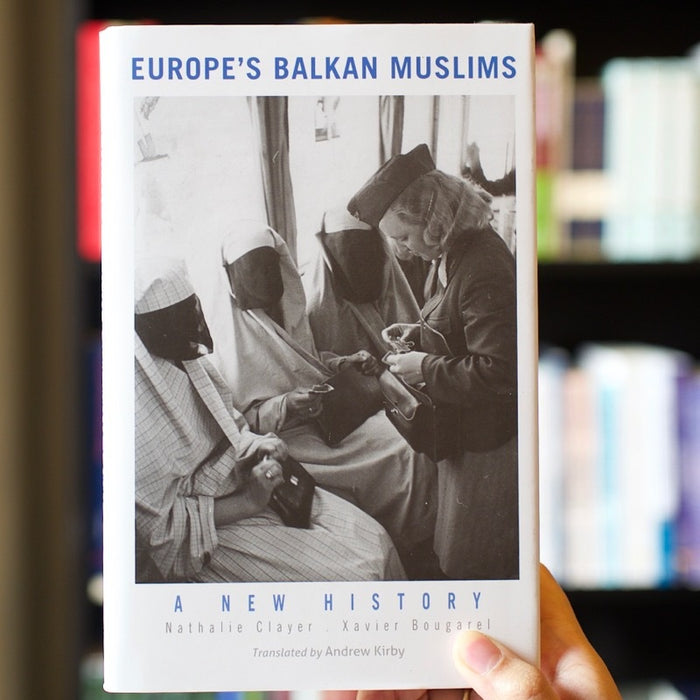 Europe's Balkan Muslims: A New History