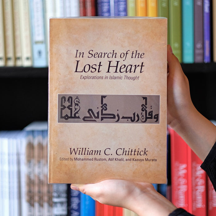 In Search of the Lost Heart: Explorations in Islamic Thought PB