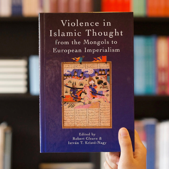 Violence in Islamic Thought: From the Mongols to European Imperialism