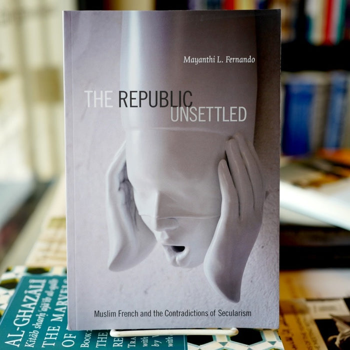 Republic Unsettled: Muslim French and the Contradictions of Secularism