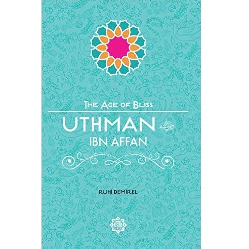 Uthman Ibn Affan (The Age of Bliss)