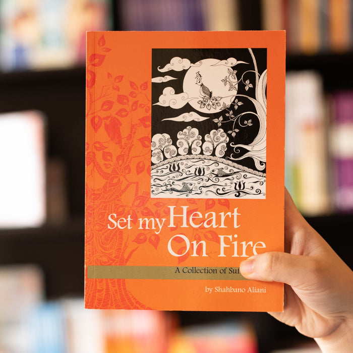 Set My Heart On Fire: A Collection of Sufi Poems