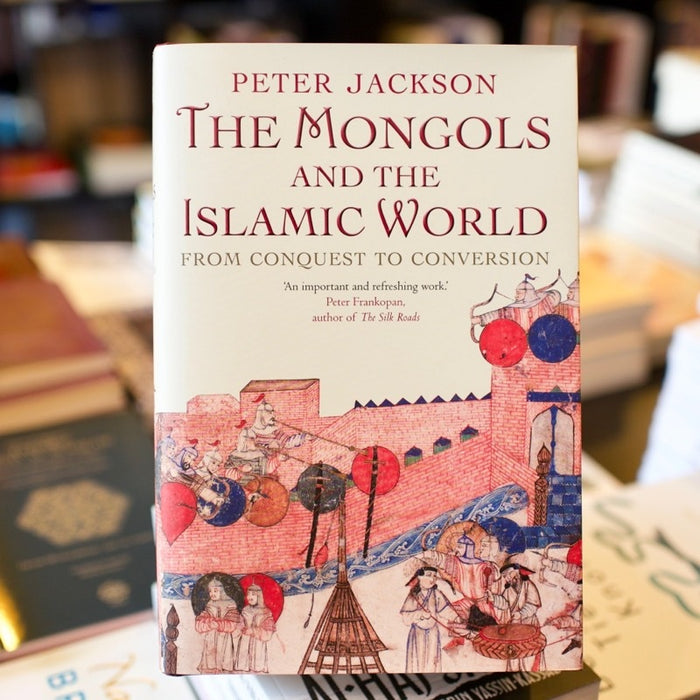 Mongols and the Islamic World: From Conquest to Conversion
