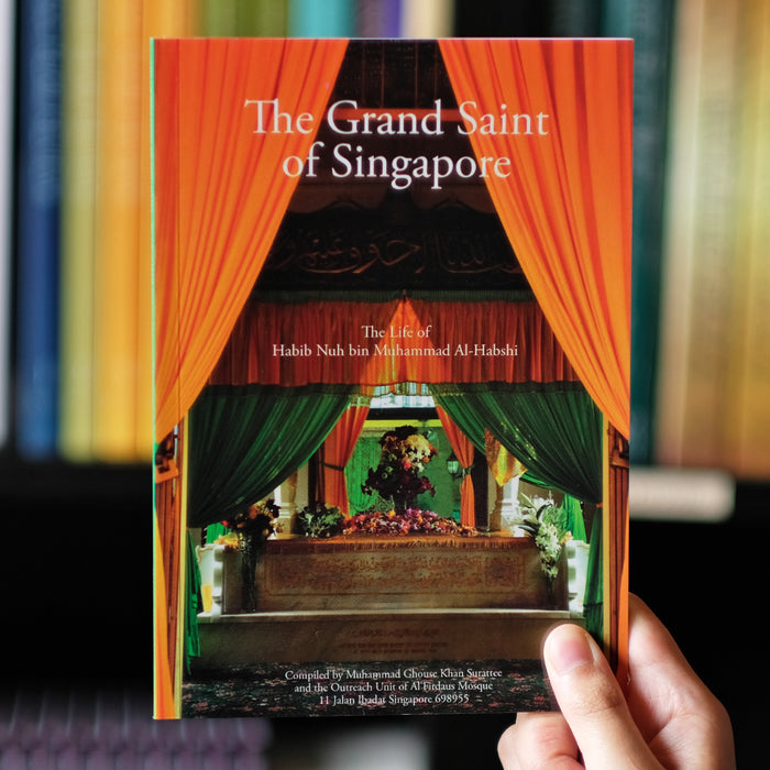 Grand Saint of Singapore: The Life of Habib Nuh bin Muhammad Al-Habshi