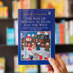 The Rise of Science in Islam and the West John W. Livingston