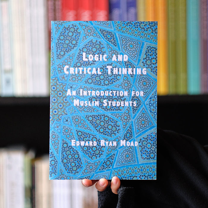 Logic and Critical Thinking: An Introduction for Muslim Students