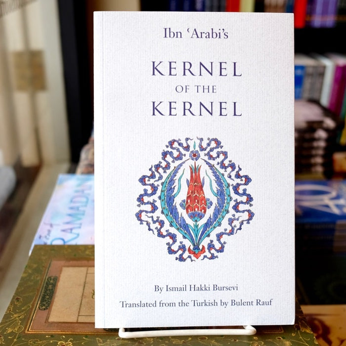 Ibn Arabi's Kernel of the Kernel