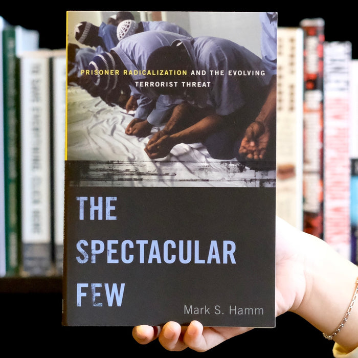 The Spectacular Few: Prisoner Radicalization and the Evolving Terrorist Threat