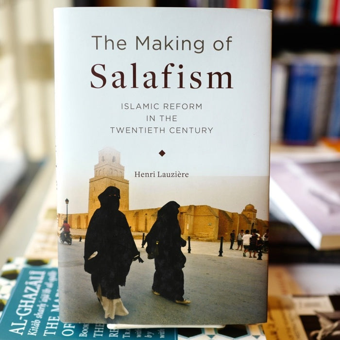 Making of Salafism: Islamic Reform in the 20th Century