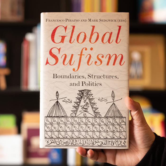 Global Sufism: Boundaries, Structures, and Politics