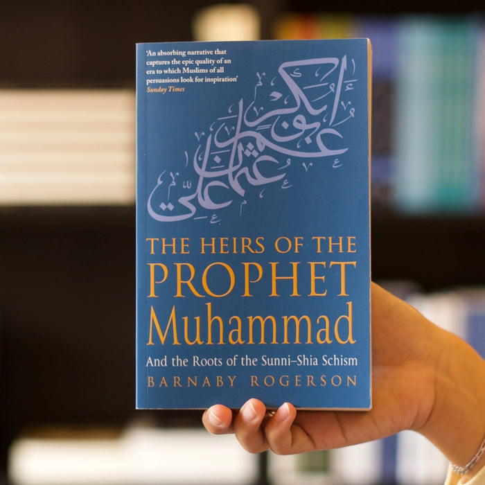 Heirs Of The Prophet Muhammad And the Roots of the Sunni-Shia Schism