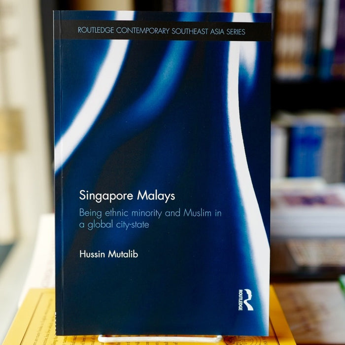 Singapore Malays: Being Ethnic Minority and Muslim in a Global City-State